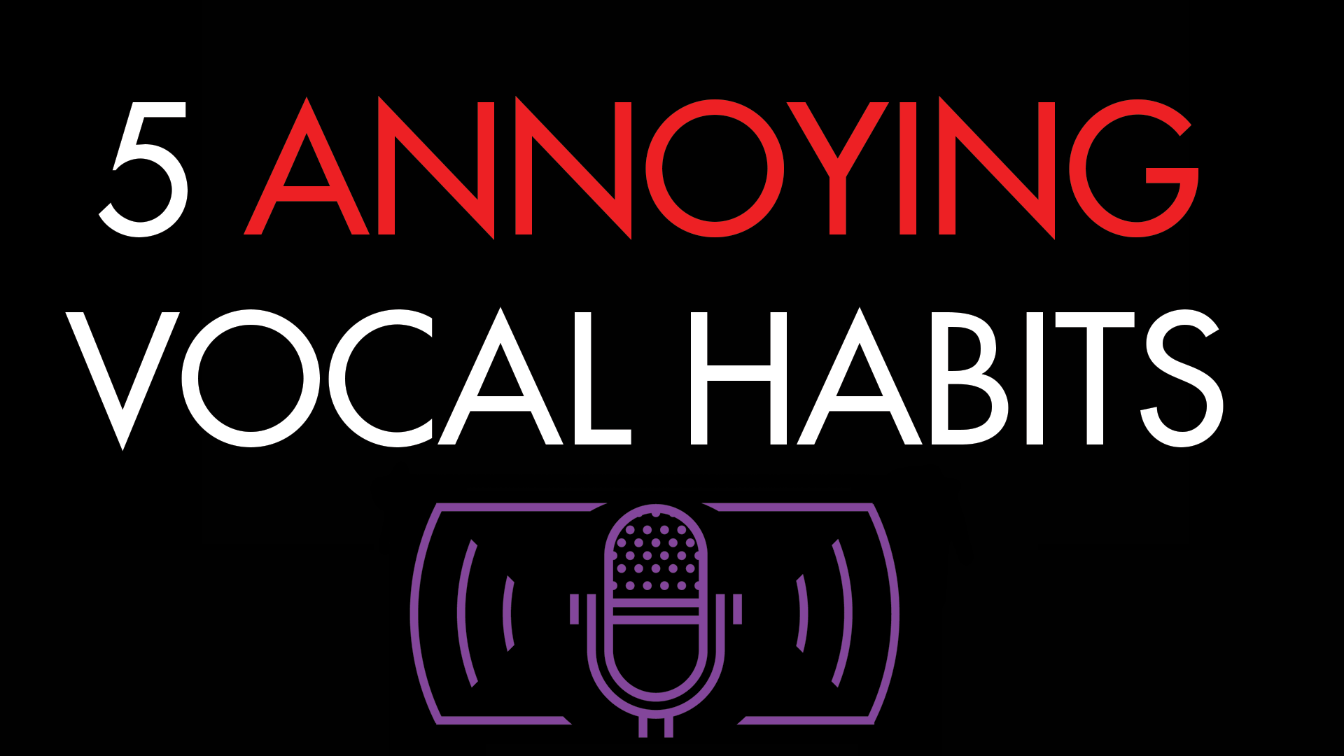 5 ANNOYING VOCAL HABITS